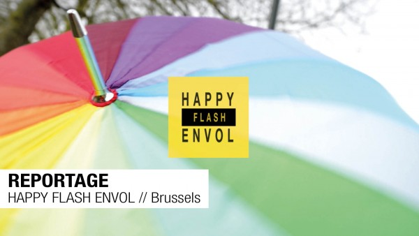 REPORTAGE // Happy Flash Envol // Brussels
