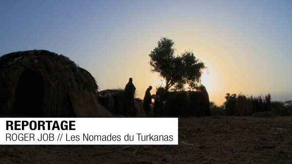 REPORTAGE // ROGER JOB // Les Nomades du Turkanas